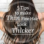 8 Awesome Tips to Make Thin Fine Hair Look Thicker and More Full