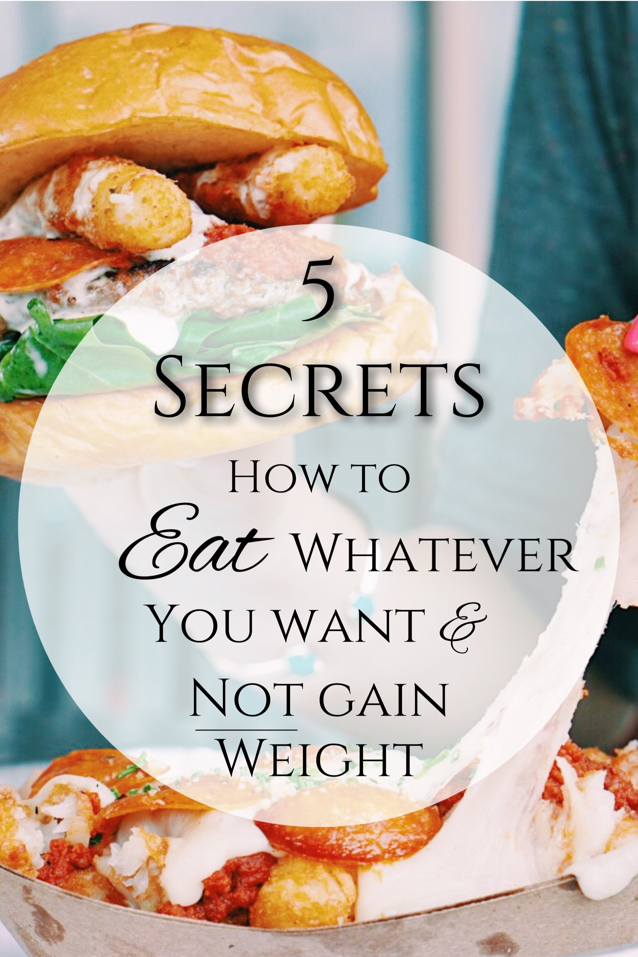 My Top 5 Secrets on How to Eat Whatever You Want and Not Gain Weight